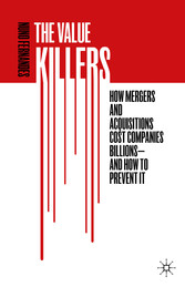 The Value Killers How Mergers and Acquisitions Cost Companies Billions-And How to Prevent It