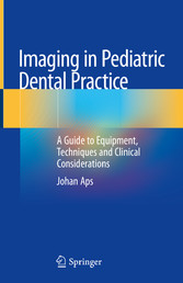 Imaging in Pediatric Dental Practice A Guide to Equipment, Techniques and Clinical Considerations