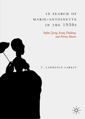 In Search of Marie-Antoinette in the 1930s Stefan Zweig, Irving Thalberg, and Norma Shearer