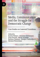 Media, Communication and the Struggle for Democratic Change Case Studies on Contested Transitions