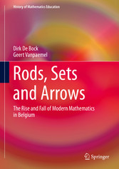 Rods, Sets and Arrows The Rise and Fall of Modern Mathematics in Belgium