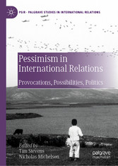 Pessimism in International Relations Provocations, Possibilities, Politics