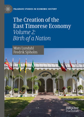 The Creation of the East Timorese Economy Volume 2: Birth of a Nation