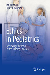 Ethics in Pediatrics Achieving Excellence When Helping Children