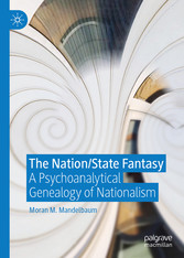 The Nation/State Fantasy A Psychoanalytical Genealogy of Nationalism