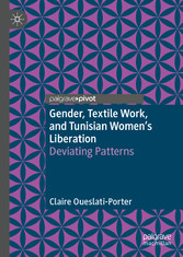 Gender, Textile Work, and Tunisian Women's Liberation Deviating Patterns