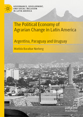 The Political Economy of Agrarian Change in Latin America Argentina, Paraguay and Uruguay