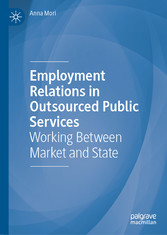 Employment Relations in Outsourced Public Services Working Between Market and State