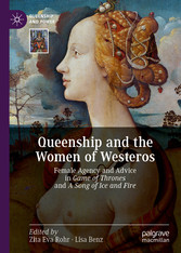 Queenship and the Women of Westeros Female Agency and Advice in Game of Thrones and A Song of Ice and Fire