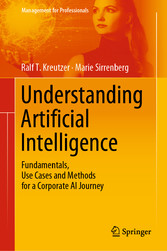 Understanding Artificial Intelligence Fundamentals, Use Cases and Methods for a Corporate AI Journey
