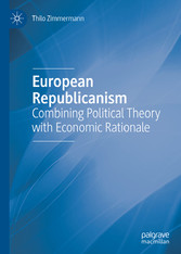 European Republicanism Combining Political Theory with Economic Rationale