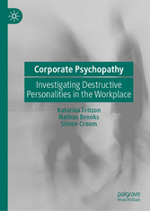 Corporate Psychopathy Investigating Destructive Personalities in the Workplace