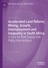 Accelerated Land Reform, Mining, Growth, Unemployment and Inequality in South Africa A Case for Bold Supply Side Policy Interventions