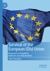 Survival of the European (Dis) Union Responses to Populism, Nativism and Globalization