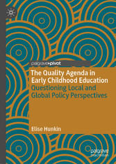 The Quality Agenda in Early Childhood Education Questioning Local and Global Policy Perspectives