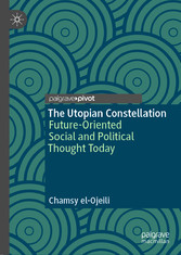 The Utopian Constellation Future-Oriented Social and Political Thought Today