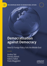 Democratisation against Democracy How EU Foreign Policy Fails the Middle East