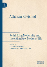 Atheism Revisited Rethinking Modernity and Inventing New Modes of Life
