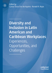 Diversity and Inclusion in Latin American and Caribbean Workplaces Experiences, Opportunities, and Challenges