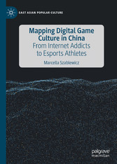 Mapping Digital Game Culture in China From Internet Addicts to Esports Athletes