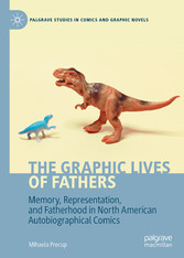 The Graphic Lives of Fathers Memory, Representation, and Fatherhood in North American Autobiographical Comics