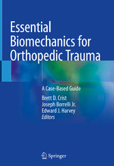 Essential Biomechanics for Orthopedic Trauma A Case-Based Guide