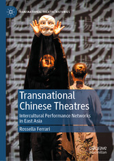 Transnational Chinese Theatres Intercultural Performance Networks in East Asia
