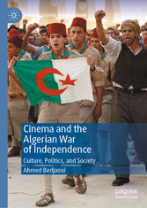 Cinema and the Algerian War of Independence Culture, Politics, and Society