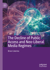The Decline of Public Access and Neo-Liberal Media Regimes