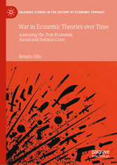 War in Economic Theories over Time Assessing the True Economic, Social and Political Costs