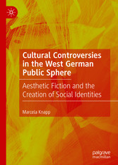 Cultural Controversies in the West German Public Sphere Aesthetic Fiction and the Creation of Social Identities