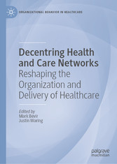 Decentring Health and Care Networks Reshaping the Organization and Delivery of Healthcare