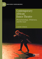 Contemporary African Dance Theatre Phenomenology, Whiteness, and the Gaze