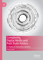 Complexity, Digital Media and Post Truth Politics A Theory of Interactive Systems