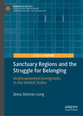 Sanctuary Regions and the Struggle for Belonging Undocumented Immigrants in the United States