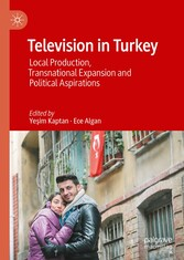 Television in Turkey Local Production, Transnational Expansion and Political Aspirations