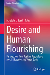 Desire and Human Flourishing Perspectives from Positive Psychology, Moral Education and Virtue Ethics