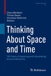 Thinking About Space and Time 100 Years of Applying and Interpreting General Relativity