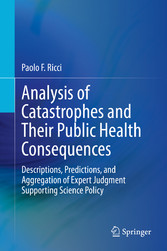 Analysis of Catastrophes and Their Public Health Consequences Descriptions, Predictions, and Aggregation of Expert Judgment Supporting Science Policy