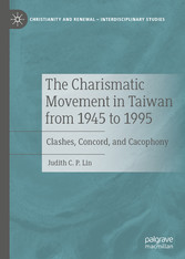 The Charismatic Movement in Taiwan from 1945 to 1995 Clashes, Concord, and Cacophony