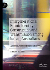 Intergenerational Ethnic Identity Construction and Transmission among Italian-Australians Absence, Ambivalence and Revival