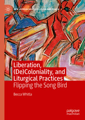 Liberation, (De)Coloniality, and Liturgical Practices Flipping the Song Bird