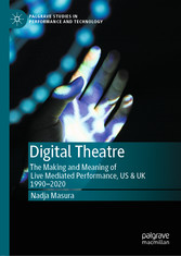 Digital Theatre The Making and Meaning of Live Mediated Performance, US & UK 1990-2020