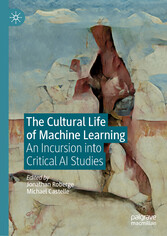 The Cultural Life of Machine Learning An Incursion into Critical AI Studies