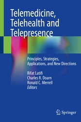 Telemedicine, Telehealth and Telepresence Principles, Strategies, Applications, and New Directions