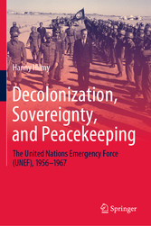 Decolonization, Sovereignty, and Peacekeeping The United Nations Emergency Force (UNEF), 1956-1967