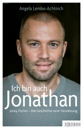 Ich bin auch Jonathan Jonny Fischer - Die Geschichte einer Versöhnung
