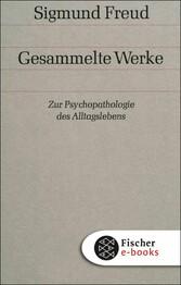 Zur Psychopathologie des Alltagslebens Über Vergessen, Versprechen, Vergreifen, Aberglaube und Irrtum