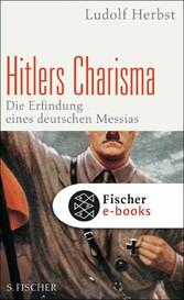 Hitlers Charisma Die Erfindung eines deutschen Messias
