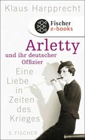 Arletty und ihr deutscher Offizier Eine Liebe in Zeiten des Krieges